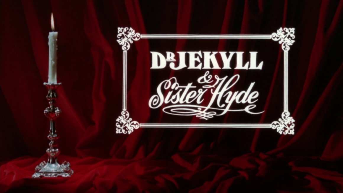 It's a queer business. Dr. Jekyll and Sister Hyde